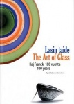 Lasin taide- The Art of Glass, Kaj Franck 100 vuotta � 100 years