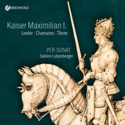 Per-Sonat: Kaiser Maximilian I : Lieder, Chansons, Tänze - Kansikuva