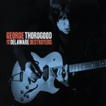 George Thorogood and The Delaware Destroyers (CD)