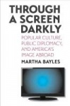 Through a Screen Darkly - Popular Culture, Public Diplomacy, and America's Image Abroad