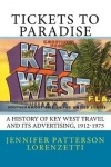 Tickets to Paradise - A History of Key West Travel and Its Advertising, 1912-1975
