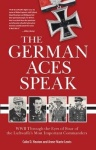 The German Aces Speak - World War II Through the Eyes of Four of the Luftwaffe's Most Important Commanders