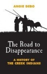 The Road to Disappearance - A History of the Creek Indians