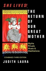 She Lives! the Return of Our Great Mother - Myths, Rituals, Music & Meditations