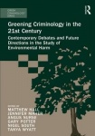 Greening Criminology in the 21st Century - Contemporary debates and future directions in the study of environmental harm
