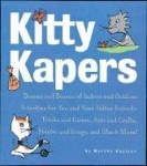 Kitty Kapers: Dozens and Dozens of Indoor and Outdoor Activities for You and Your Feline Friend - Tricks and Games, Arts and Cra
