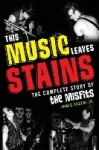 This Music Leaves Stains - The Complete Story of the Misfits