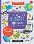 How to Be a Blogger and Vlogger in 10 Easy Lessons - Learn How to Create Your Own Blog, Vlog, or Podcast and Get It Out in the B