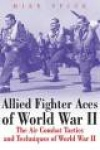 Allied Fighter Aces - The Air Combat Tactics and Techniques of World War II