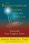 The Revolutionary Trauma Release Process - Transcend Your Toughest Times