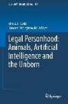 Legal Personhood: Animals, Artificial Intelligence and the Unborn