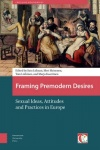 Framing Premodern Desires - Sexual Ideas, Attitudes, and Practices in Europe