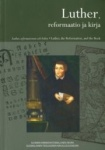 Luther, reformaatio ja kirja = Luther, the Reformation, and the Book